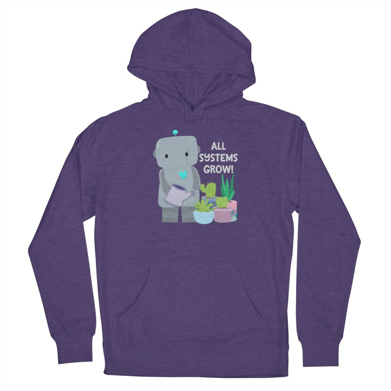 All Systems Grow! Women's Pullover Hoody by FunUsual Suspects T-shirt Shop