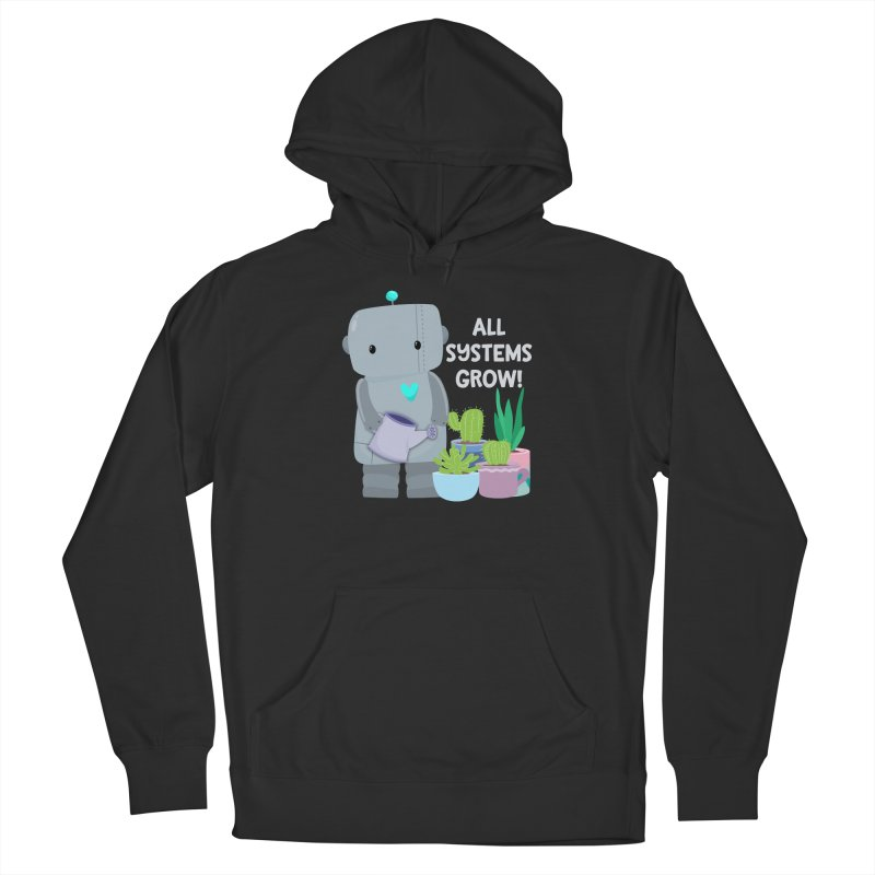 All Systems Grow! Men's Pullover Hoody by FunUsual Suspects T-shirt Shop