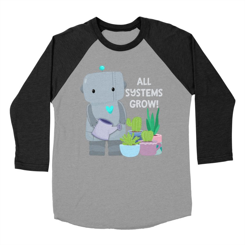 All Systems Grow! Women's Baseball Triblend Longsleeve T-Shirt by FunUsual Suspects T-shirt Shop