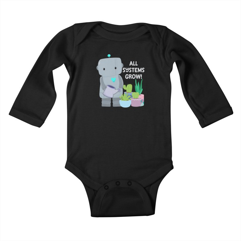 All Systems Grow! Kids Baby Longsleeve Bodysuit by FunUsual Suspects T-shirt Shop