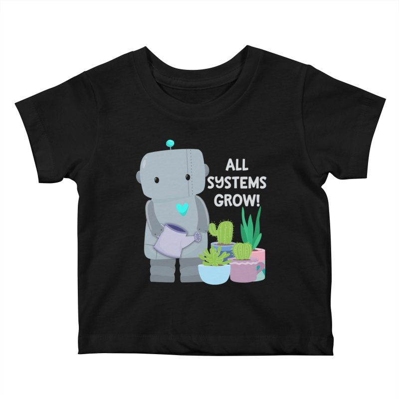 All Systems Grow! Kids Baby T-Shirt by FunUsual Suspects T-shirt Shop