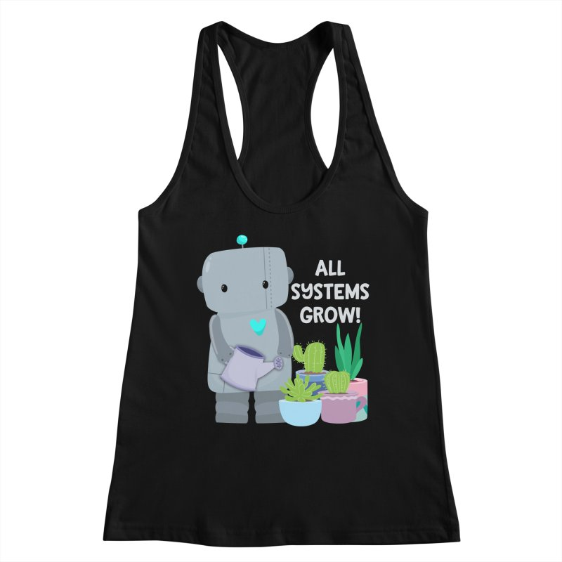 All Systems Grow! Women's Tank by FunUsual Suspects T-shirt Shop