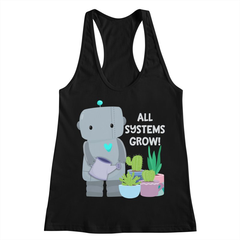 All Systems Grow! Women's Racerback Tank by FunUsual Suspects T-shirt Shop