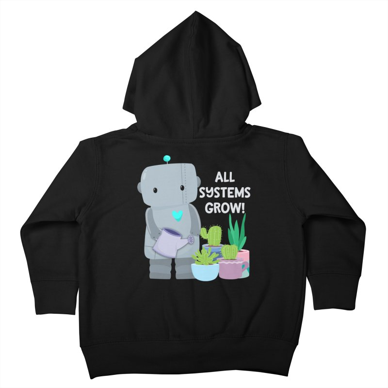 All Systems Grow! Kids Toddler Zip-Up Hoody by FunUsual Suspects T-shirt Shop