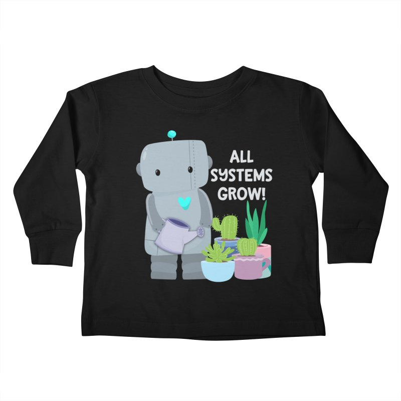 All Systems Grow! Kids Toddler Longsleeve T-Shirt by FunUsual Suspects T-shirt Shop