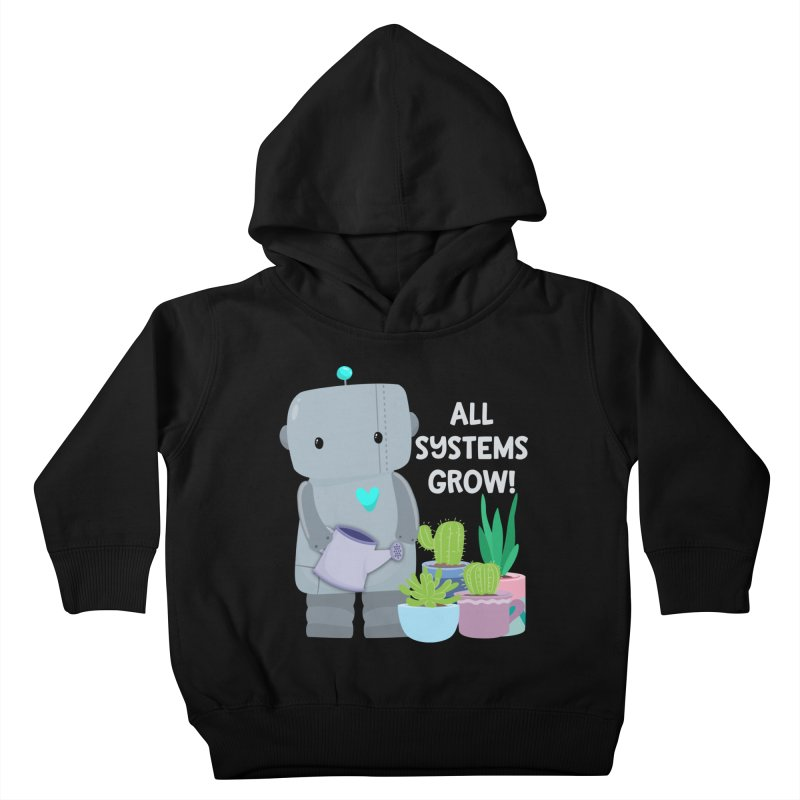 All Systems Grow! Kids Toddler Pullover Hoody by FunUsual Suspects T-shirt Shop