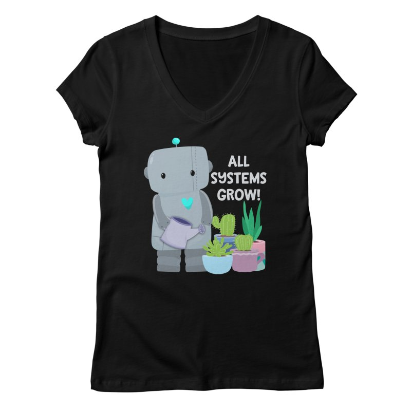 All Systems Grow! Women's V-Neck by FunUsual Suspects T-shirt Shop