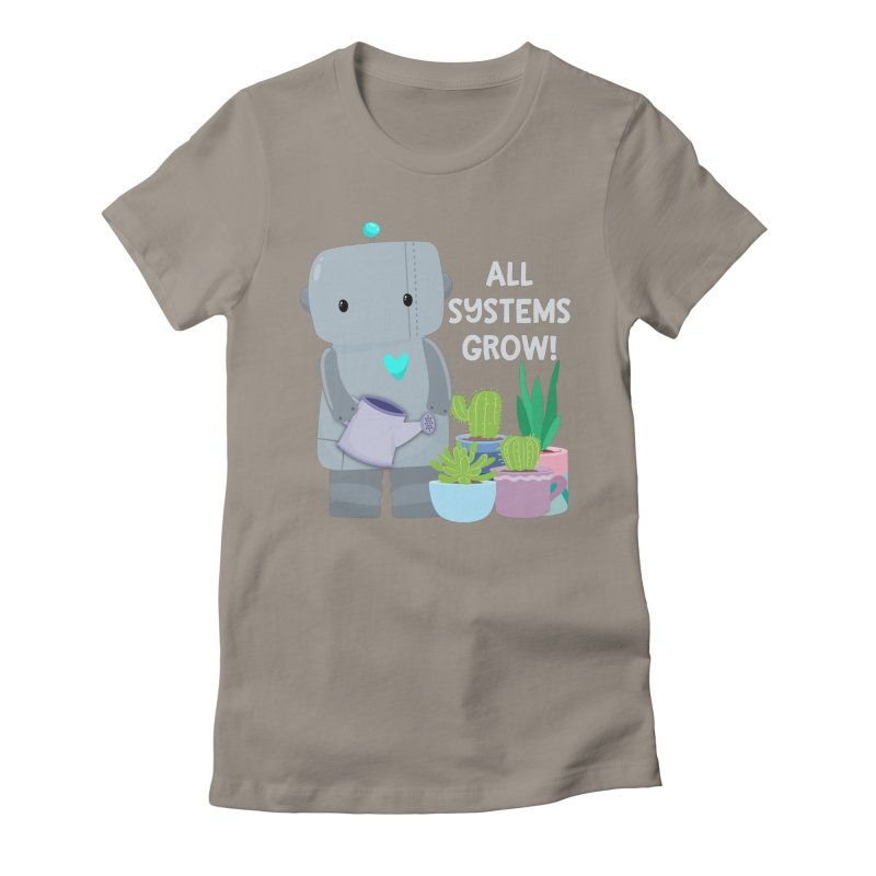 All Systems Grow! Women's Fitted T-Shirt by FunUsual Suspects T-shirt Shop