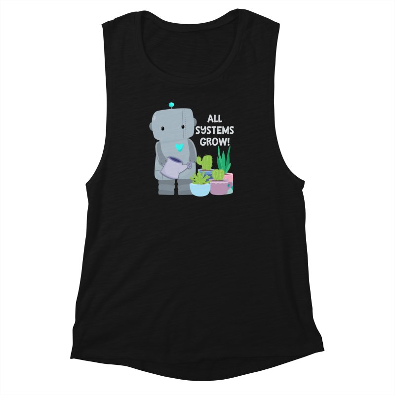 All Systems Grow! Women's Muscle Tank by FunUsual Suspects T-shirt Shop