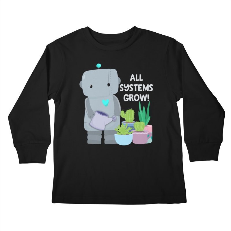 All Systems Grow! Kids Longsleeve T-Shirt by FunUsual Suspects T-shirt Shop