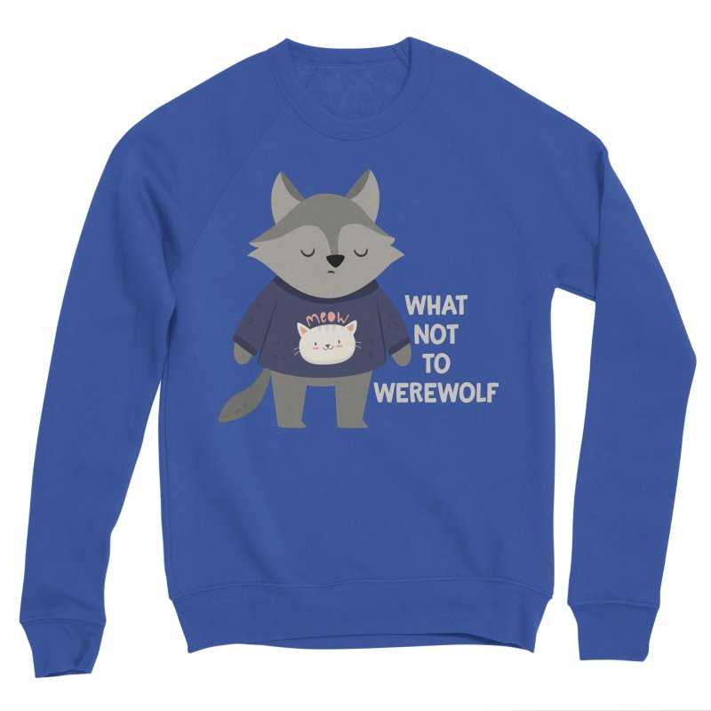 What Not To Werewolf Women's Sponge Fleece Sweatshirt by FunUsual Suspects T-shirt Shop