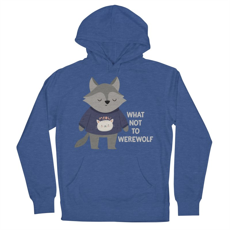 What Not To Werewolf Women's French Terry Pullover Hoody by FunUsual Suspects T-shirt Shop