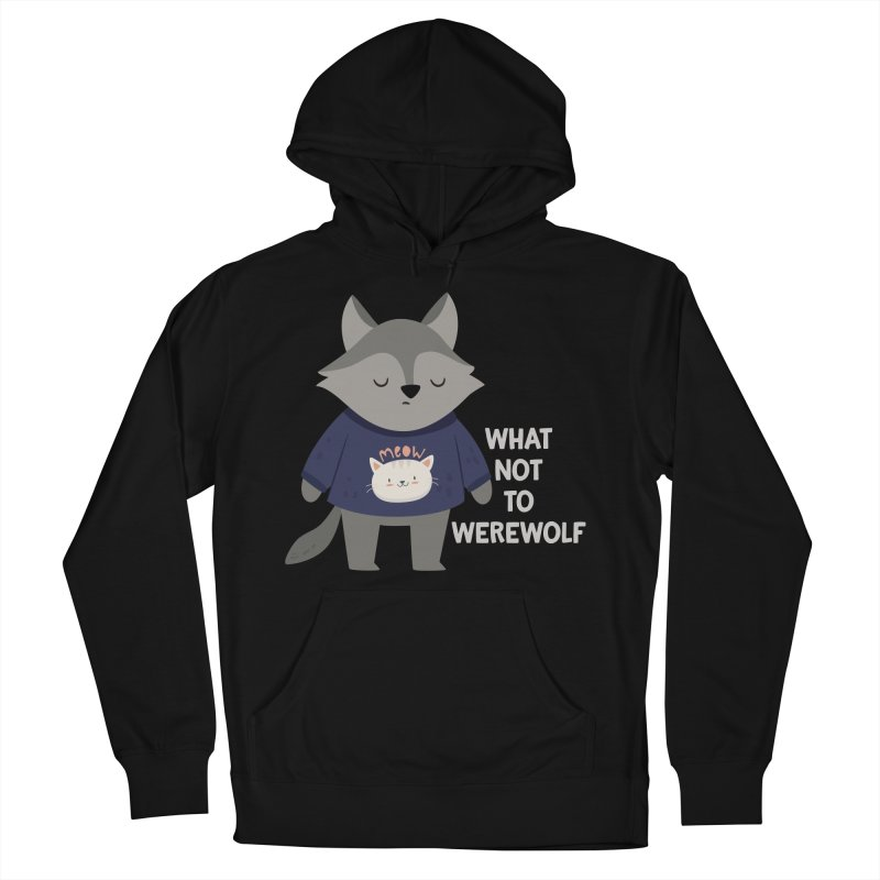 What Not To Werewolf Men's French Terry Pullover Hoody by FunUsual Suspects T-shirt Shop