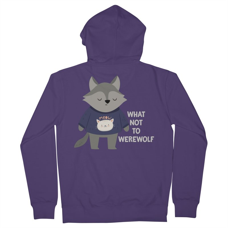 What Not To Werewolf Women's French Terry Zip-Up Hoody by FunUsual Suspects T-shirt Shop