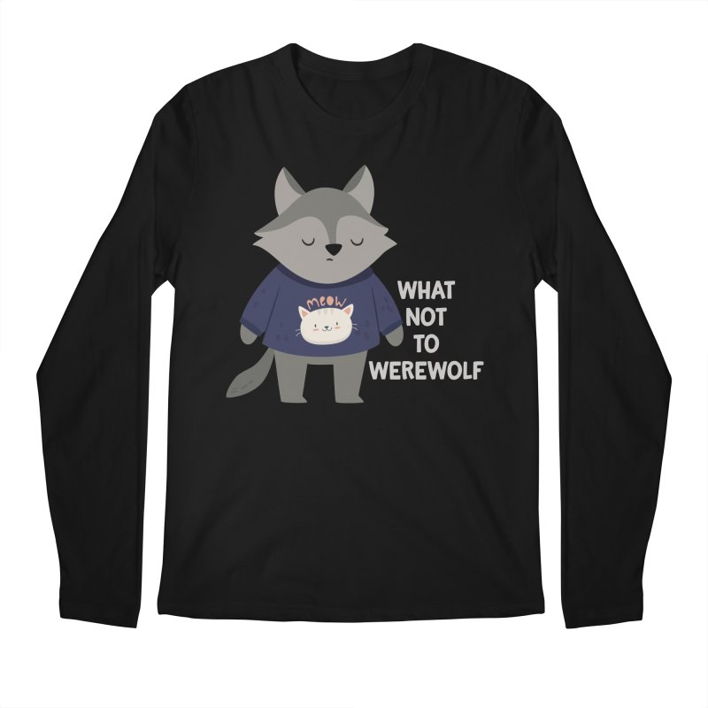 What Not To Werewolf Men's Longsleeve T-Shirt by FunUsual Suspects T-shirt Shop