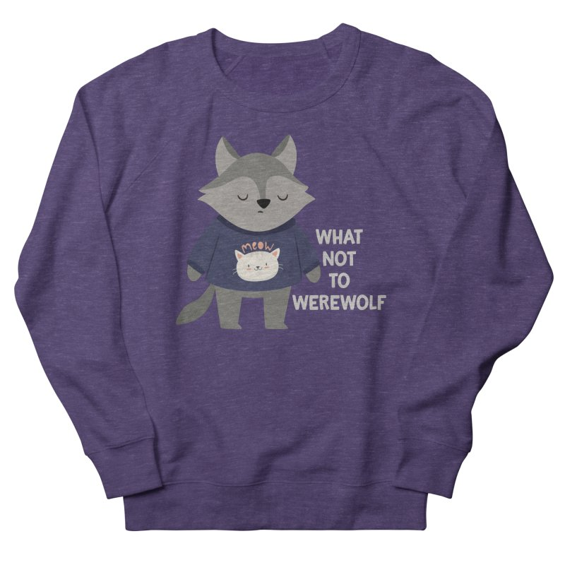 What Not To Werewolf Women's French Terry Sweatshirt by FunUsual Suspects T-shirt Shop
