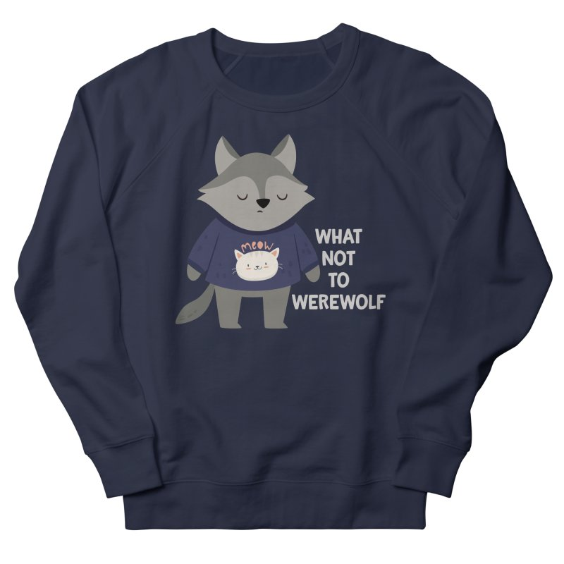 What Not To Werewolf Men's French Terry Sweatshirt by FunUsual Suspects T-shirt Shop