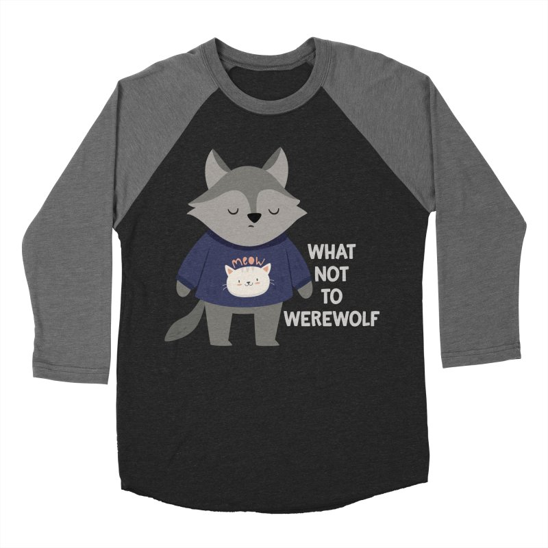 What Not To Werewolf Men's Baseball Triblend Longsleeve T-Shirt by FunUsual Suspects T-shirt Shop