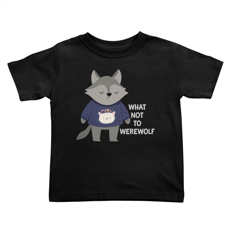 What Not To Werewolf Kids Toddler T-Shirt by FunUsual Suspects T-shirt Shop