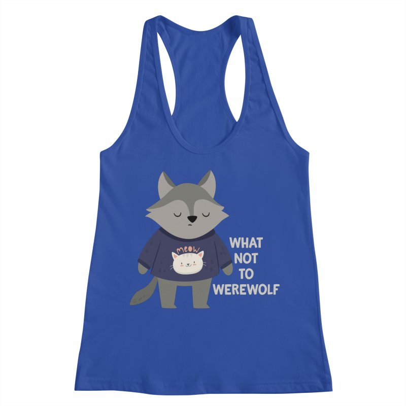 What Not To Werewolf Women's Racerback Tank by FunUsual Suspects T-shirt Shop