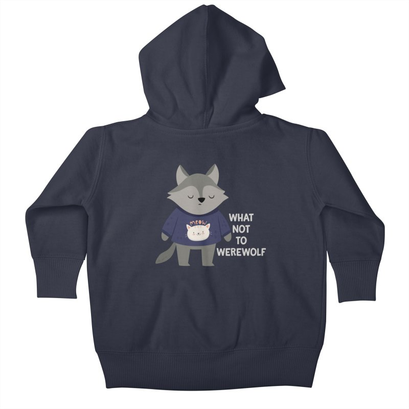 What Not To Werewolf Kids Baby Zip-Up Hoody by FunUsual Suspects T-shirt Shop