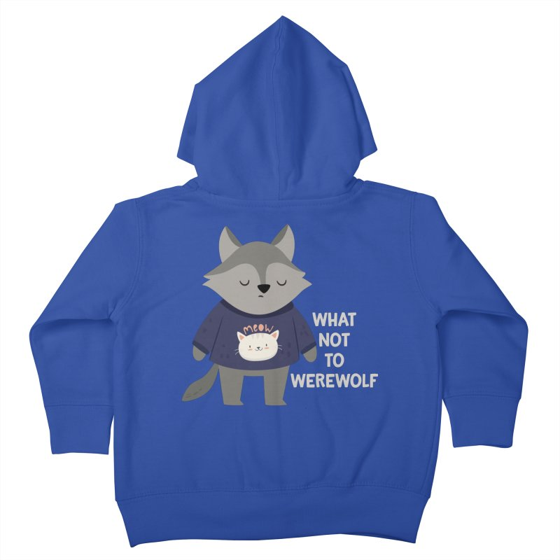 What Not To Werewolf Kids Toddler Zip-Up Hoody by FunUsual Suspects T-shirt Shop