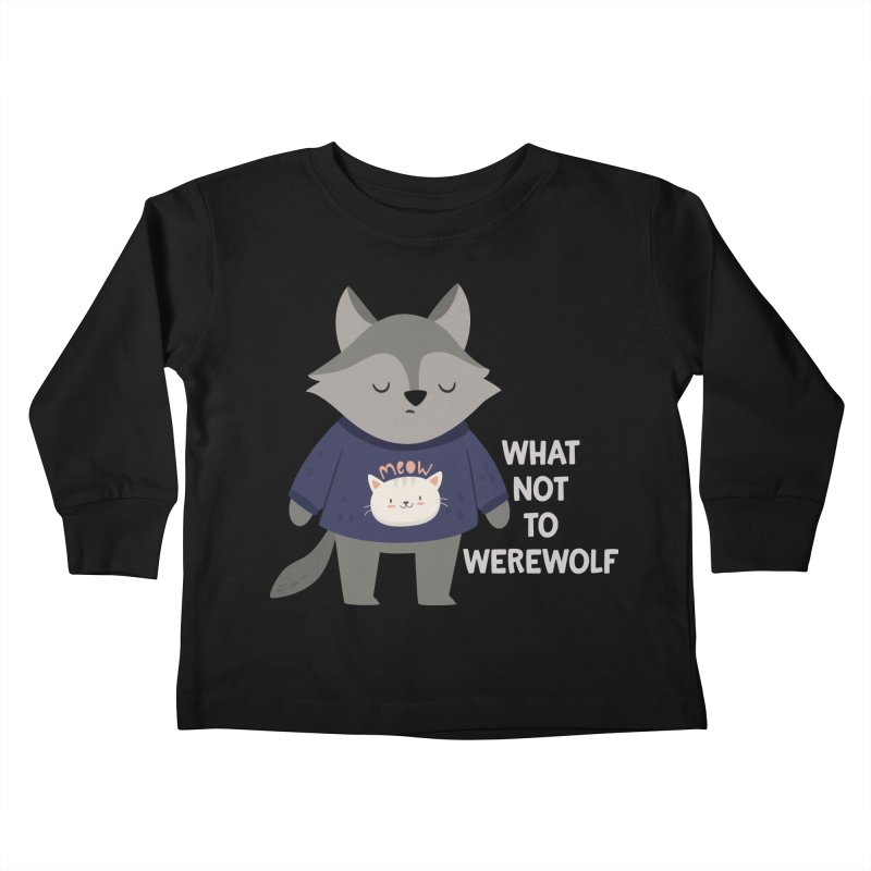 What Not To Werewolf Kids Toddler Longsleeve T-Shirt by FunUsual Suspects T-shirt Shop