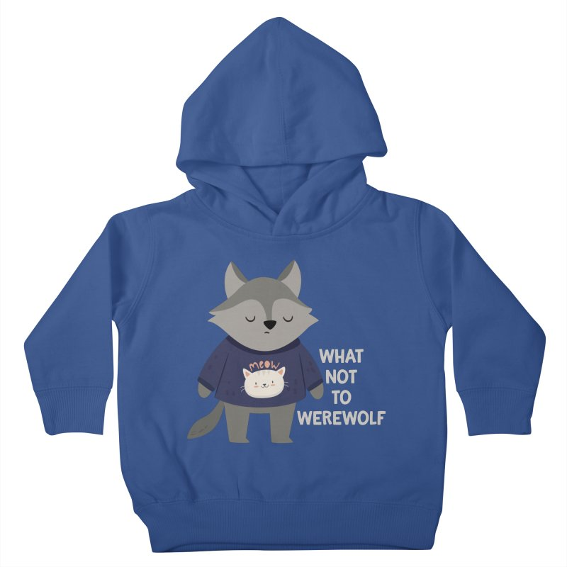 What Not To Werewolf Kids Toddler Pullover Hoody by FunUsual Suspects T-shirt Shop