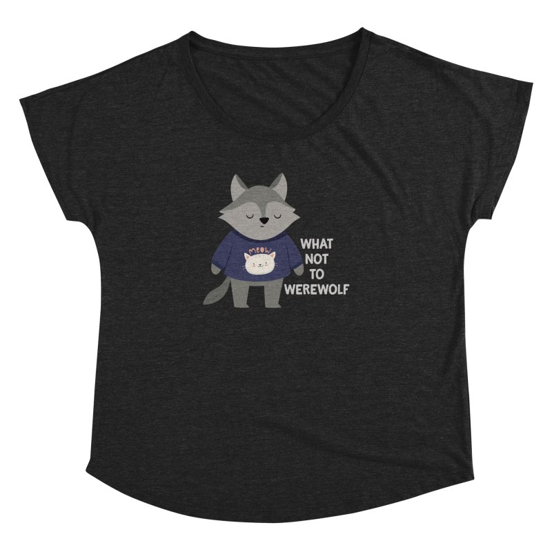 What Not To Werewolf Women's Dolman Scoop Neck by FunUsual Suspects T-shirt Shop