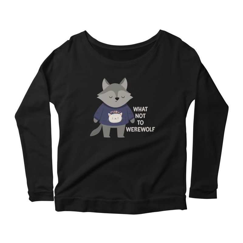 What Not To Werewolf Women's Longsleeve T-Shirt by FunUsual Suspects T-shirt Shop