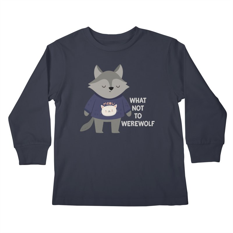 What Not To Werewolf Kids Longsleeve T-Shirt by FunUsual Suspects T-shirt Shop