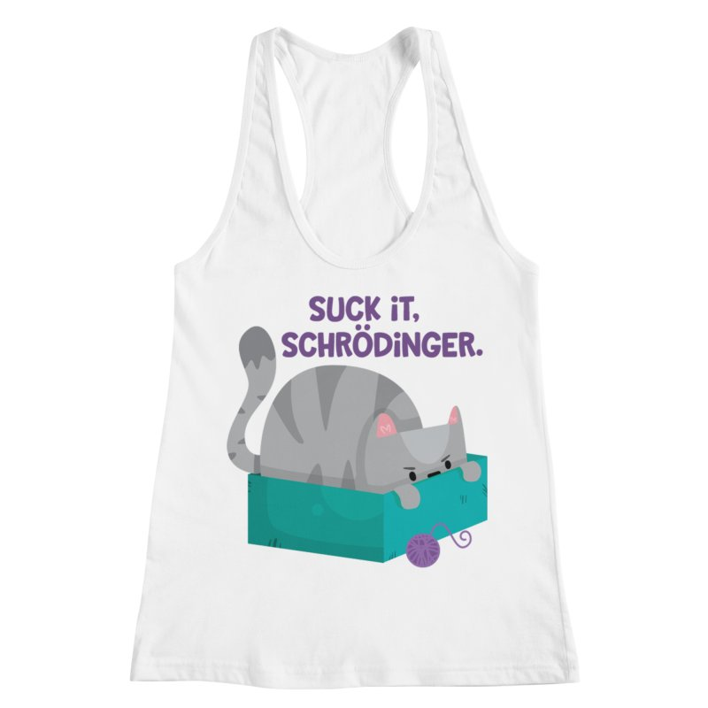 Suck it Schrödinger Women's Racerback Tank by FunUsual Suspects T-shirt Shop