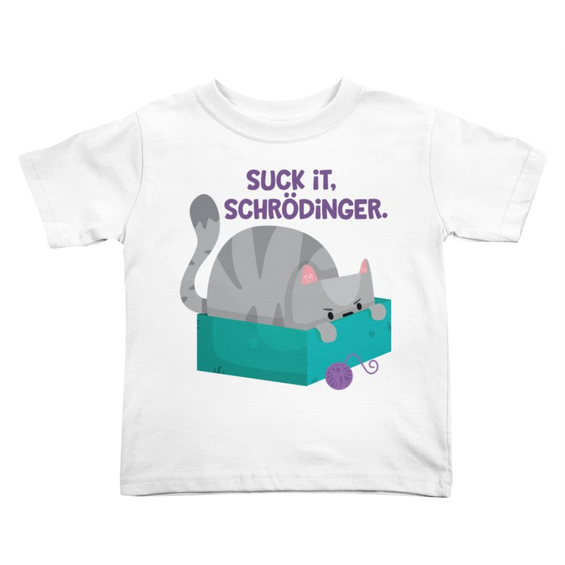 Suck it Schrödinger Kids Toddler T-Shirt by FunUsual Suspects T-shirt Shop