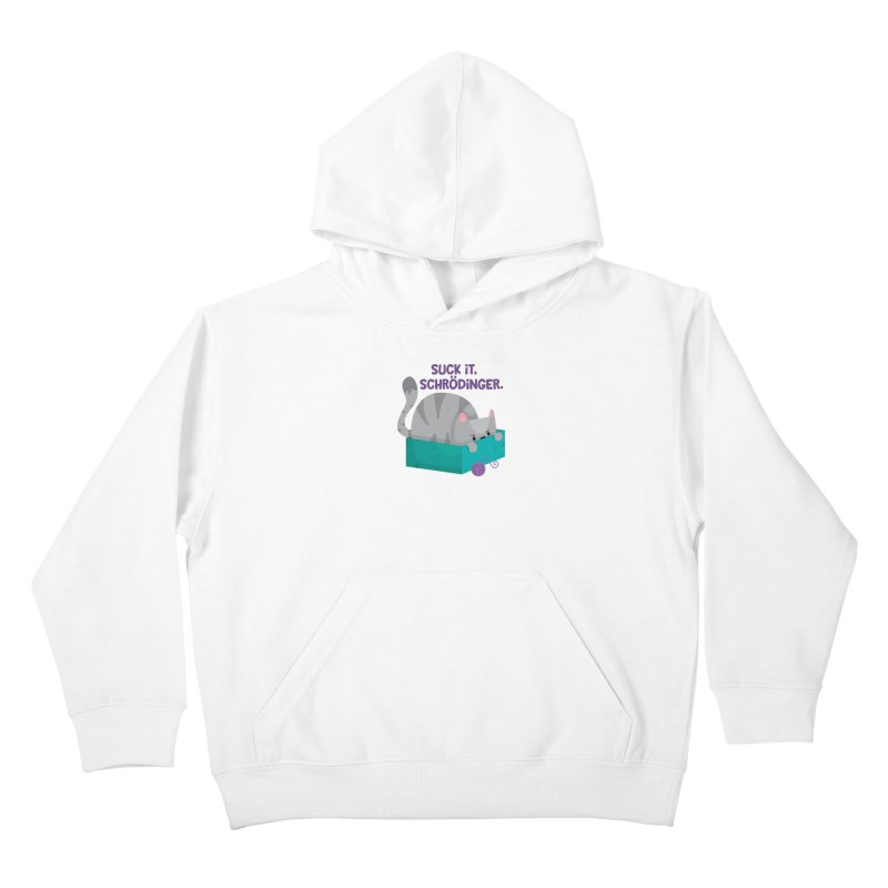 Suck it Schrödinger Kids Pullover Hoody by FunUsual Suspects T-shirt Shop