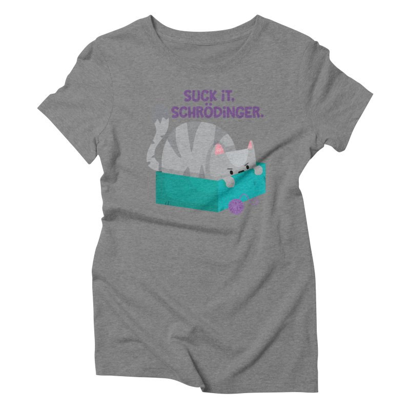 Suck it Schrödinger Women's Triblend T-Shirt by FunUsual Suspects T-shirt Shop