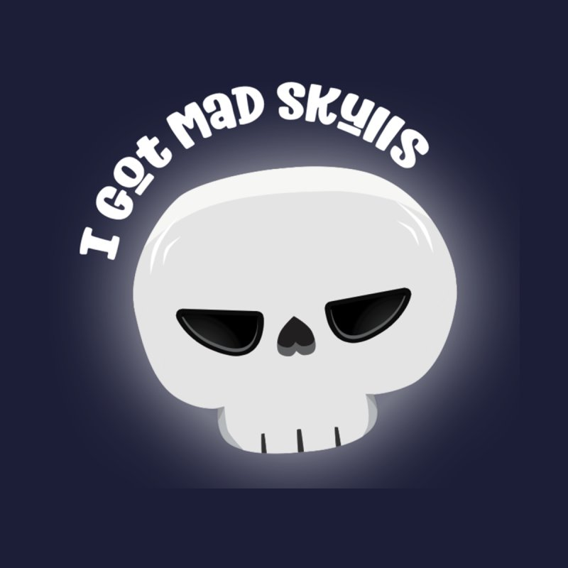 I Got Mad Skulls by FunUsual Suspects T-shirt Shop