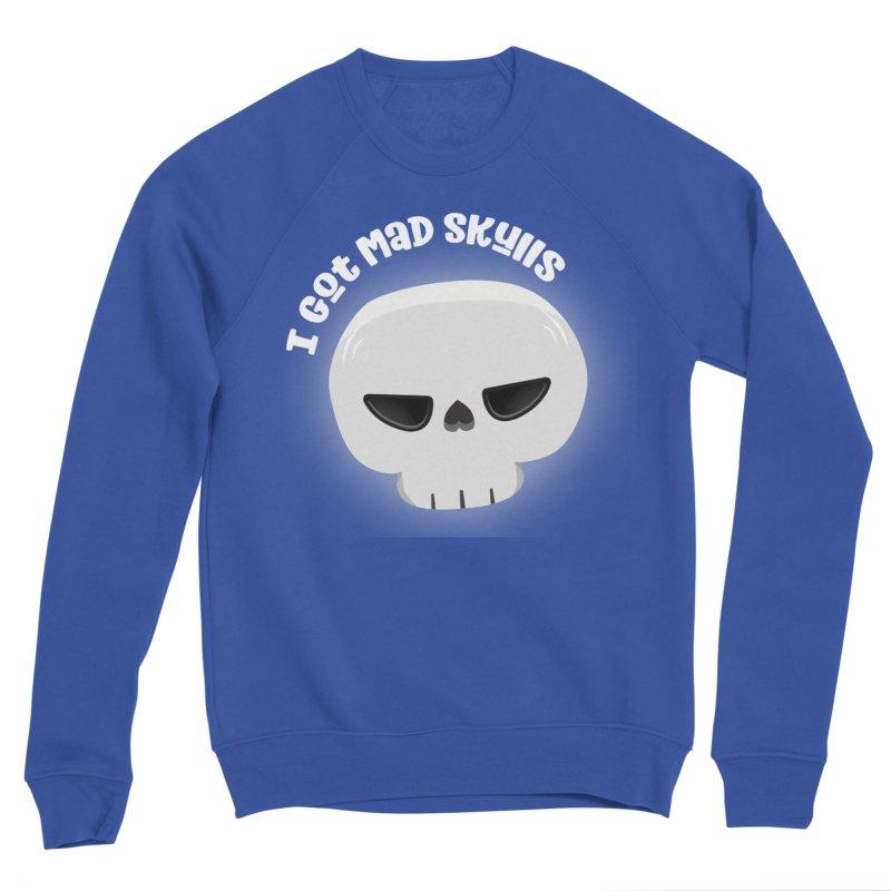 I Got Mad Skulls Women's Sweatshirt by FunUsual Suspects T-shirt Shop