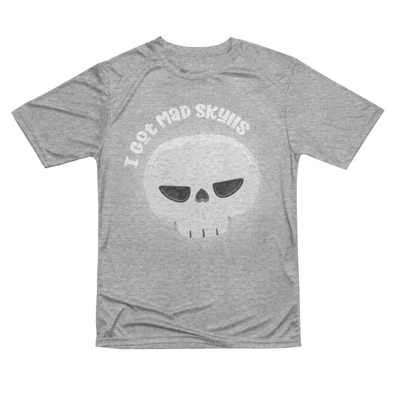 I Got Mad Skulls Men's Performance T-Shirt by FunUsual Suspects T-shirt Shop
