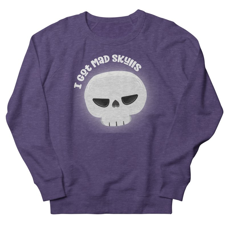 I Got Mad Skulls Men's French Terry Sweatshirt by FunUsual Suspects T-shirt Shop