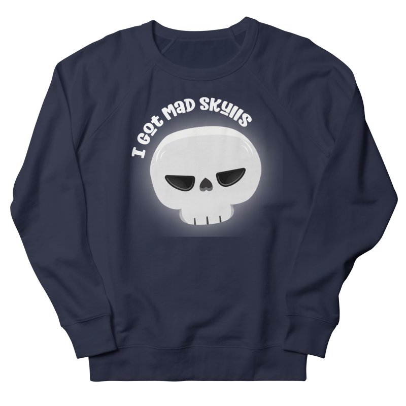 I Got Mad Skulls Men's French Terry Sweatshirt by FunUsual Suspects T-shirt Shop