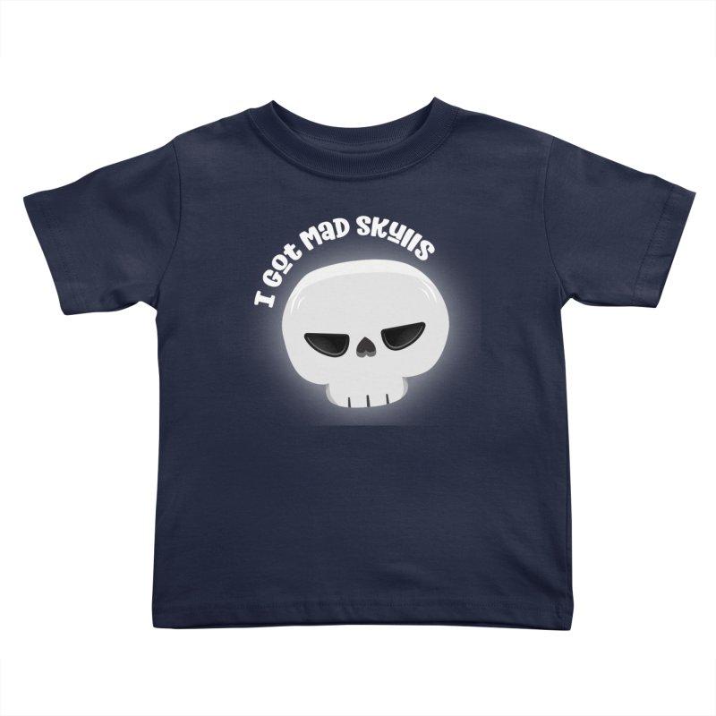 I Got Mad Skulls Kids Toddler T-Shirt by FunUsual Suspects T-shirt Shop