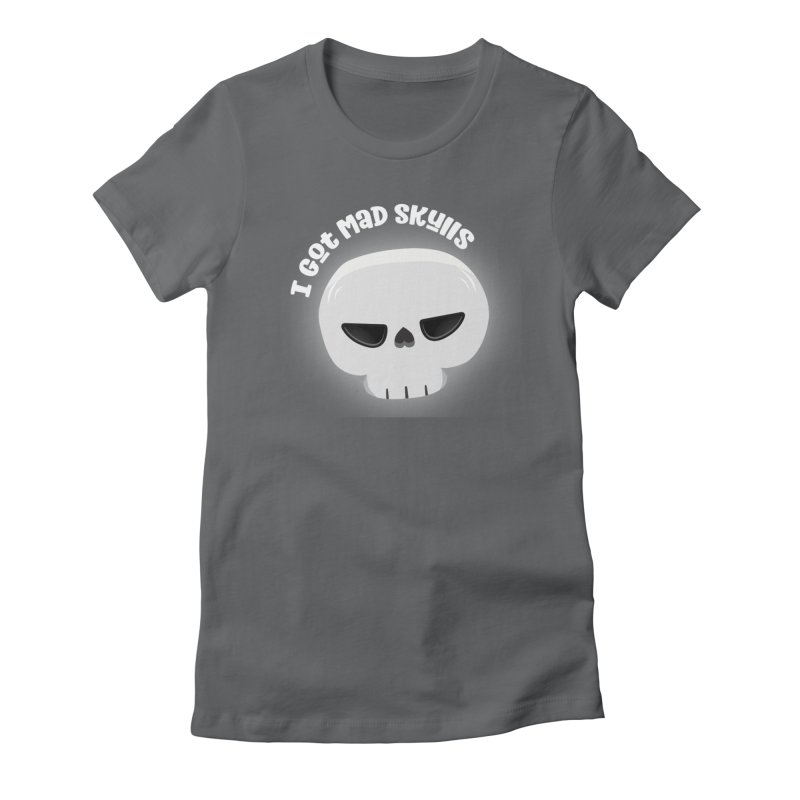 I Got Mad Skulls Women's Fitted T-Shirt by FunUsual Suspects T-shirt Shop