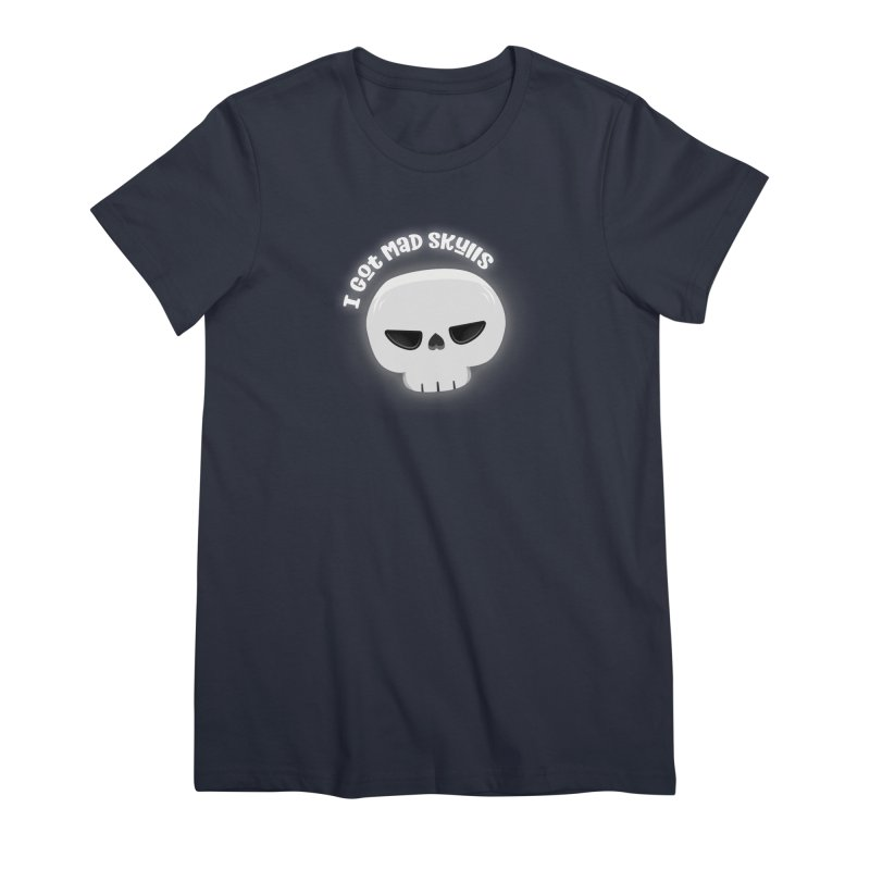 I Got Mad Skulls Women's T-Shirt by FunUsual Suspects T-shirt Shop