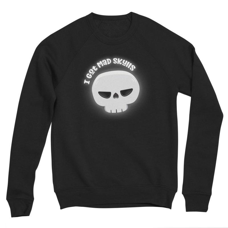 I Got Mad Skulls Women's Sponge Fleece Sweatshirt by FunUsual Suspects T-shirt Shop