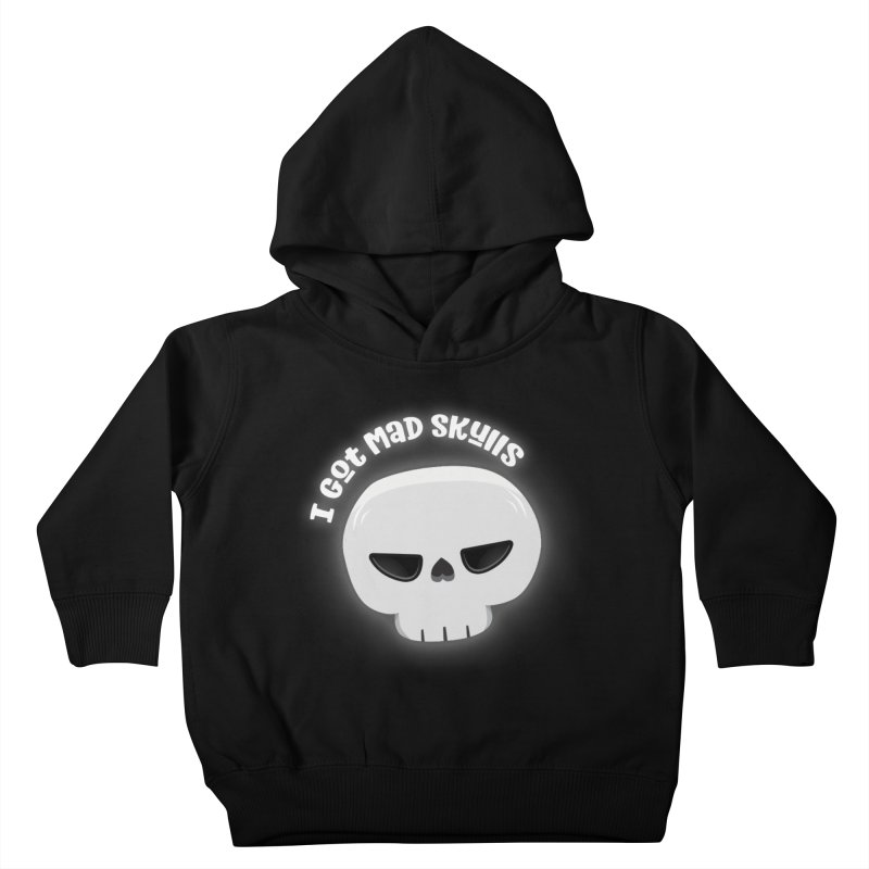 I Got Mad Skulls Kids Toddler Pullover Hoody by FunUsual Suspects T-shirt Shop