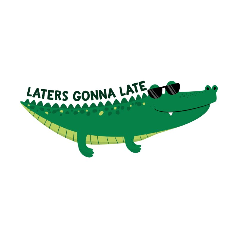 Laters Gonna Late by FunUsual Suspects T-shirt Shop