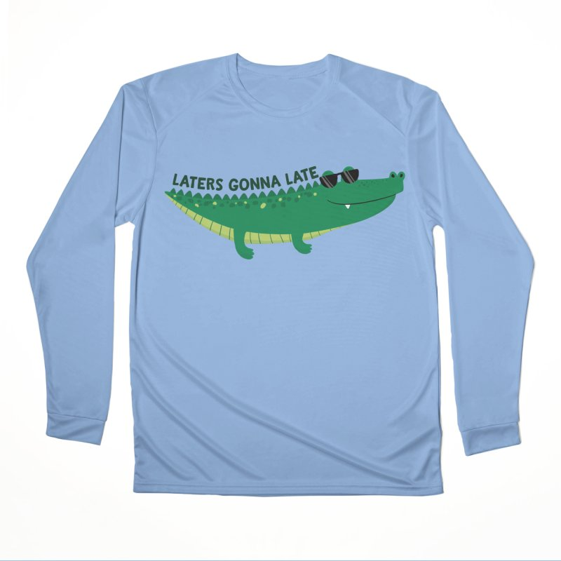 Laters Gonna Late Men's Performance Longsleeve T-Shirt by FunUsual Suspects T-shirt Shop
