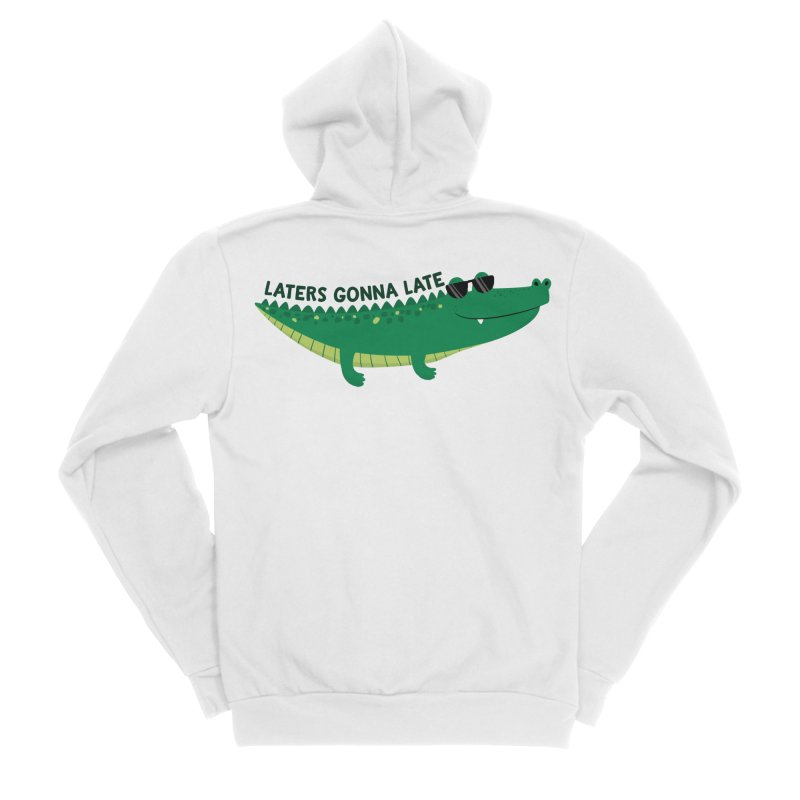 Laters Gonna Late Men's Sponge Fleece Zip-Up Hoody by FunUsual Suspects T-shirt Shop