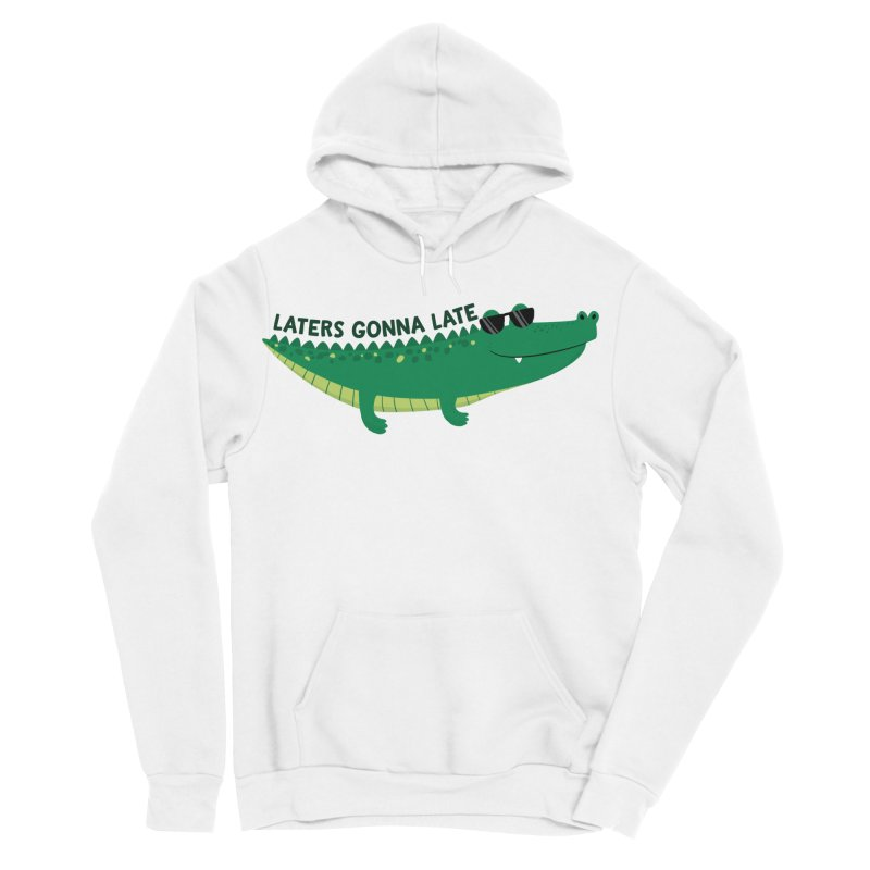 Laters Gonna Late Men's Sponge Fleece Pullover Hoody by FunUsual Suspects T-shirt Shop