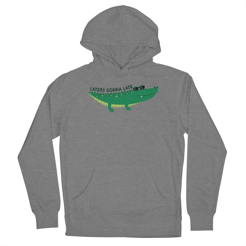 Laters Gonna Late Men's Pullover Hoody by FunUsual Suspects T-shirt Shop